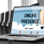 9 Significant Reasons Your Offline Business Must Have an Online Presence (Website)