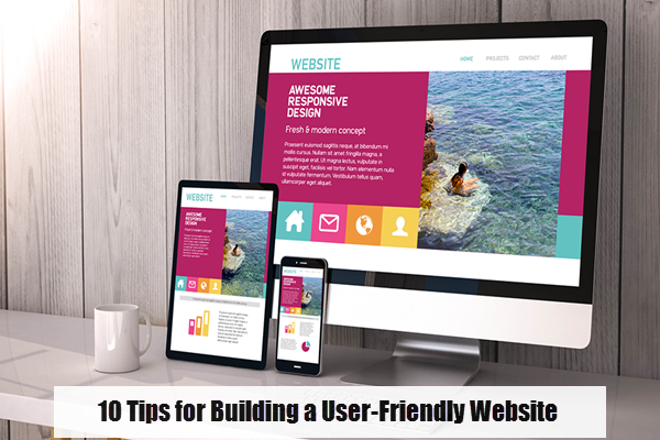 10 Tips for Building a User-Friendly Website