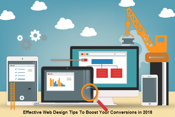 Effective Web Design Tips To Boost Your Conversions in 2018