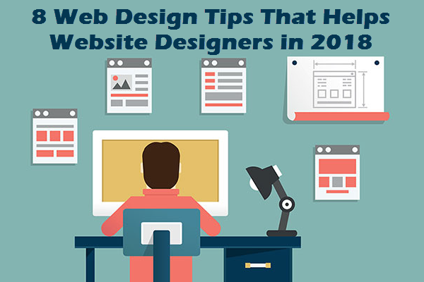 8 Web Design Tips That Helps Website Designers in 2018