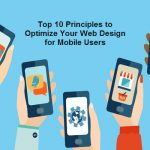 Top 10 Principles to Optimize Your Web Design for Mobile Users
