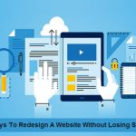 Ways To Redesign A Website Without Losing SEO